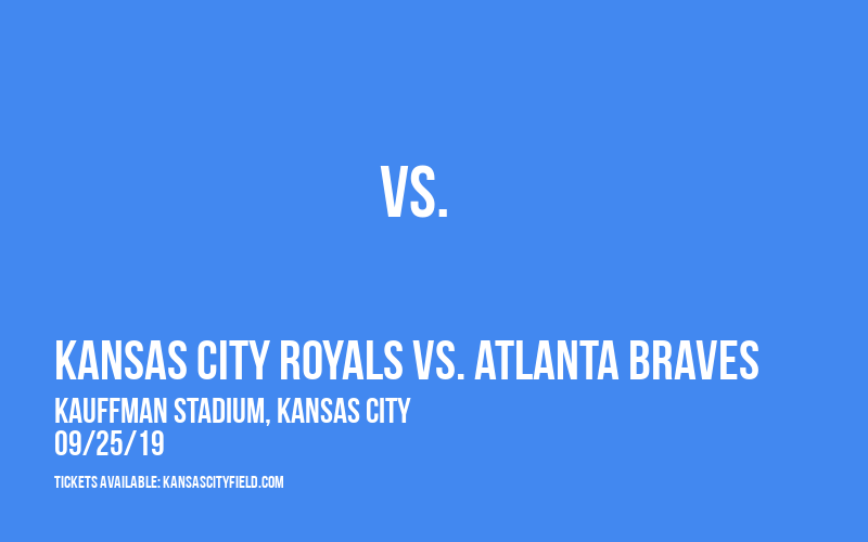 Kansas City Royals vs. Atlanta Braves at Kauffman Stadium