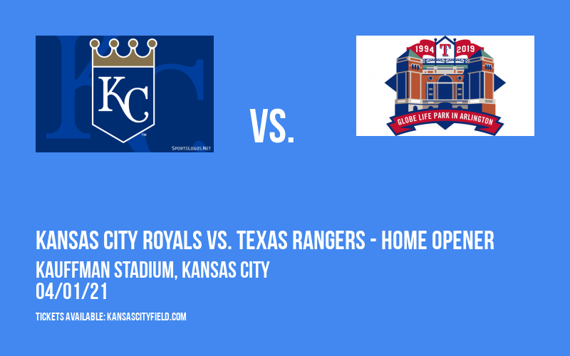 Kansas City Royals vs. Texas Rangers - Home Opener at Kauffman Stadium