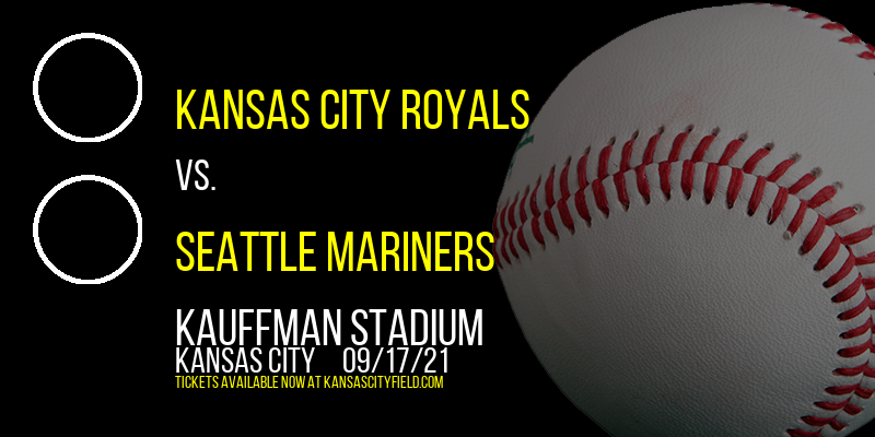 Kansas City Royals vs. Seattle Mariners at Kauffman Stadium
