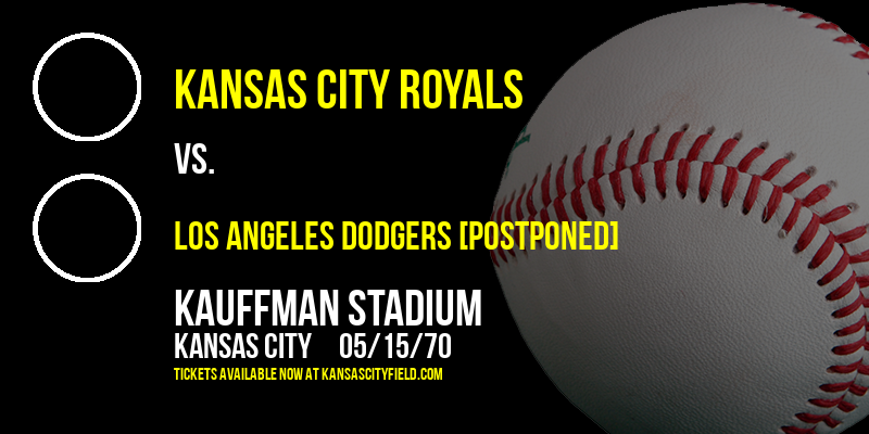 Kansas City Royals vs. Los Angeles Dodgers [CANCELLED] at Kauffman Stadium