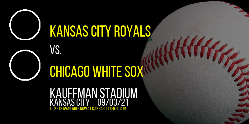 Kansas City Royals vs. Chicago White Sox at Kauffman Stadium